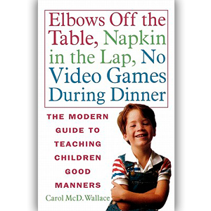 Elbows Off The Table, Napkin In The Lap, No Video Games During Dinner