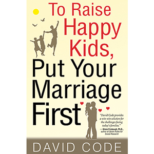 To Raise Happy Kids, Put Your Marriage First – Hurting Those We Love The Most